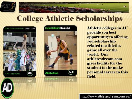 College Athletic Scholarships  Athletic colleges in AU provide you best opportunity to offering you scholarship related.