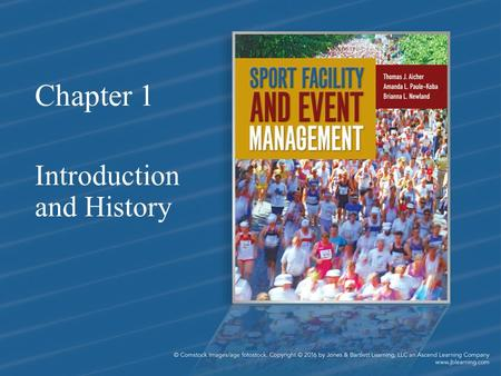 Chapter 1 Introduction and History. Chapter Objectives 1.Outline the origins of sport facilities and events 2.Explain the evolution of facilities in terms.