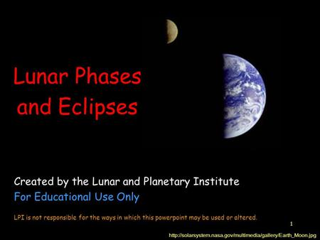 1 Lunar Phases and Eclipses  Created by the Lunar and Planetary Institute For Educational.
