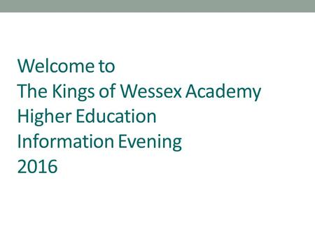 Welcome to The Kings of Wessex Academy Higher Education Information Evening 2016.
