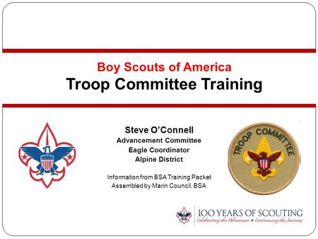 Boy Scouts <strong>of</strong> America Troop Committee Training <strong>Steve</strong> O'Connell Advancement Committee Eagle Coordinator Alpine District Information from BSA Training Packet.