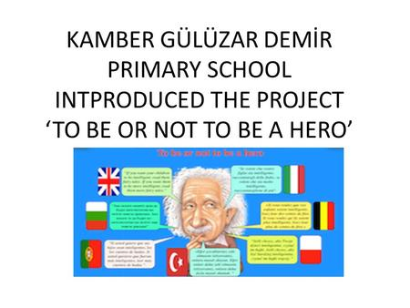 KAMBER GÜLÜZAR DEMİR PRIMARY SCHOOL INTPRODUCED THE PROJECT 'TO BE OR NOT TO BE A HERO'