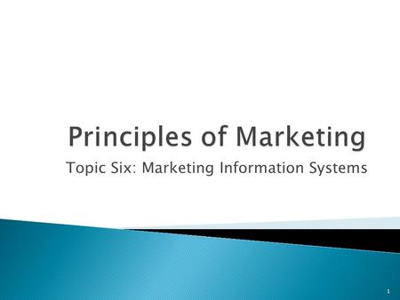 Topic Six: Marketing Information Systems 1.  ALERT: We could spend the entire semester on this topic and not cover it in its entirety therefore every.
