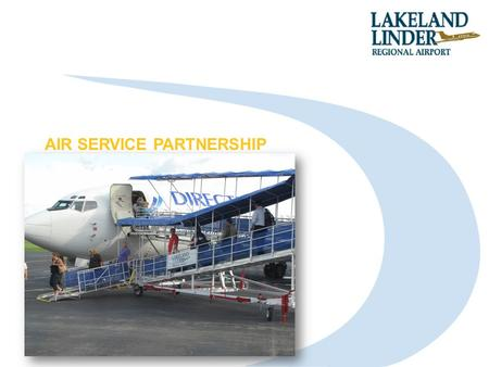 AIR SERVICE PARTNERSHIP CONVERSATION. Page 2 As a Part 139 Airport with ARFF Index B and an 8,500' Primary Runway, Lakeland-Linder Regional Airport Can.