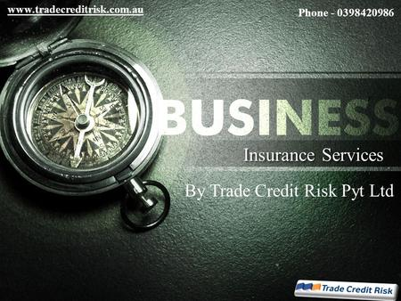 Insurance Services Phone - 0398420986 By Trade Credit Risk Pyt Ltd www.tradecreditrisk.com.au.