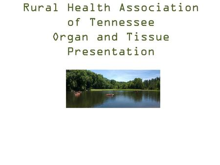 Rural Health Association of Tennessee Organ and Tissue Presentation.