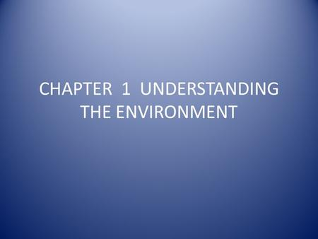 CHAPTER 1 UNDERSTANDING THE ENVIRONMENT. SECTION 1 WHAT IS ENVIRONMENTAL SCIENCE? The study of the impact of humans on the environment.