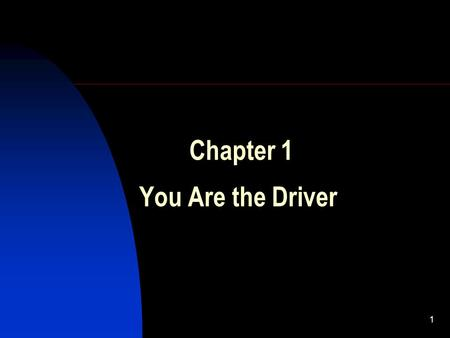 1 Chapter 1 You Are the Driver. 2 Chapter 1 Overview Chapter 1 introduces you to the highway transportation system and the driving task. The chapter also.