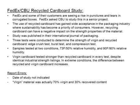 FedEx/CBU Recycled Cardboard Study: FedEx and some of their customers are seeing a rise in punctures and tears in corrugated boxes. FedEx asked CBU to.