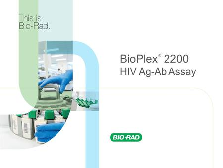 BioPlex 2200 HIV Ag-Ab Assay ®. 2 Introducing the 5 th Generation of HIV Diagnostic Testing Bio-Rad's BioPlex 2200 HIV Ag-Ab assay is the first and only.