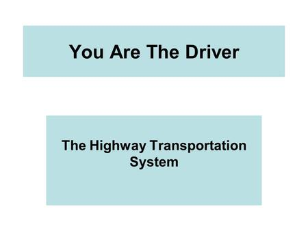 You Are The Driver The Highway Transportation System.