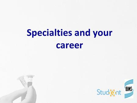Specialties and your career. Starting work in a lab When you apply for your first job in a laboratory it will be in a specific discipline: haematology.