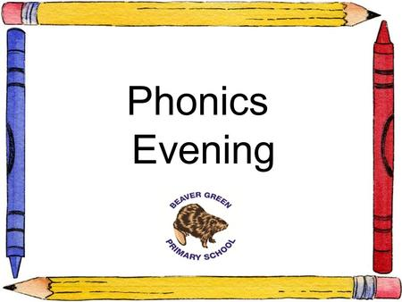 Phonics Evening. This session… Brief Introduction to the 6 phases of Letters & Sounds An outline of what the Year 1 and 2 Phonics Screening Check means.
