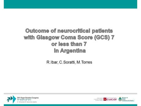 R.Ibar, C.Soratti, M.Torres. A Quality Assurance Program in the procurement process that includes the monitoring of neurocritical patients with GCS ≤7.