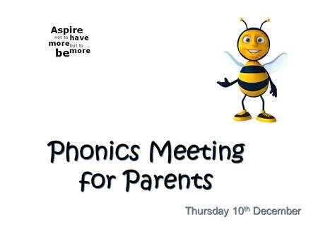 Phonics Meeting for Parents Thursday 10 th December.