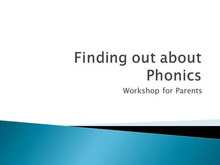 Workshop for Parents. Purpose of today's session  To give an insight into how phonics is taught at St. Michael's.  To give an overview of the Year 1.