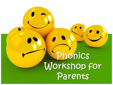 Phonics Workshop for Parents Why teach phonics? The ability to read and write well is a vital skill for all children, paving the way for an enjoyable.
