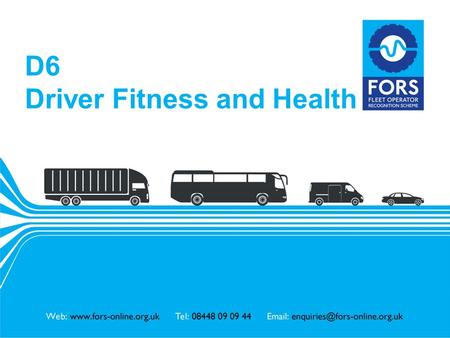 Www.fors-online.org.uk D6 Driver Fitness and Health.