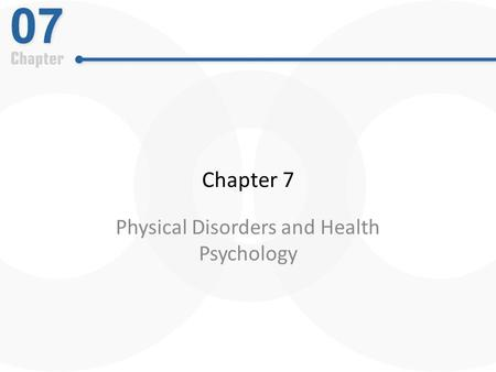 Chapter 7 Physical Disorders and Health Psychology.