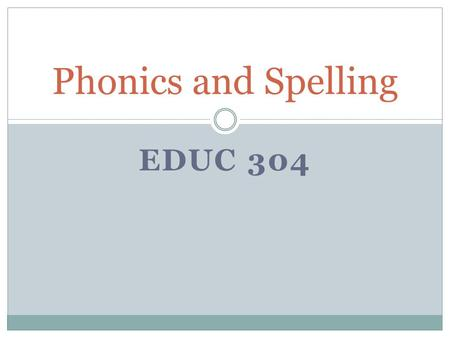 EDUC 304 Phonics and Spelling. How Words Are Read Five Methods –Predicted –Sounded out –Chunked –Read by analogy –Recognized immediately.