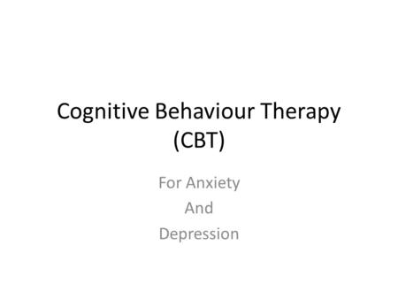 Cognitive Behaviour Therapy (CBT) For Anxiety And Depression.