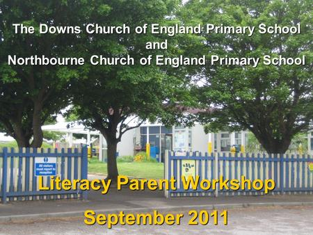 The Downs Church of England Primary School and Northbourne Church of England Primary School Literacy Parent Workshop September 2011.