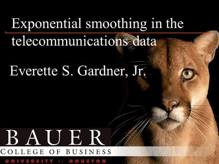 1 Exponential smoothing in the telecommunications data Everette S. Gardner, Jr.