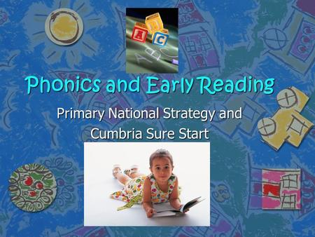 Phonics and Early Reading Primary National Strategy and Cumbria Sure Start.