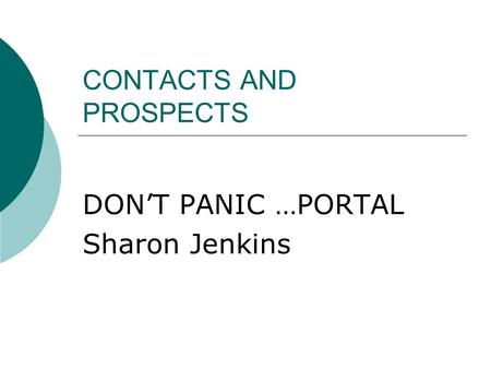 CONTACTS AND PROSPECTS DON'T PANIC …PORTAL Sharon Jenkins.