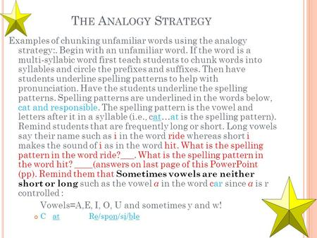 T HE A NALOGY S TRATEGY Examples of chunking unfamiliar words using the analogy strategy:. Begin with an unfamiliar word. If the word is a multi-syllabic.