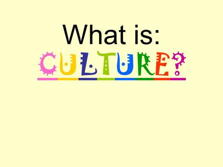 What is: CULTURE?. –Culture is the body of customary beliefs, material traits, and social forms that together constitute the distinct tradition of a group.