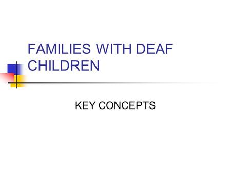 FAMILIES WITH DEAF CHILDREN KEY CONCEPTS. How is the birth of a deaf child viewed by many Deaf parents Many Deaf parents prefer Deaf children. They are.