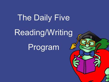 The Daily Five Reading/Writing Program. What is The Daily Five? The Daily Five is a literacy structure that allows for differentiation in the classroom.
