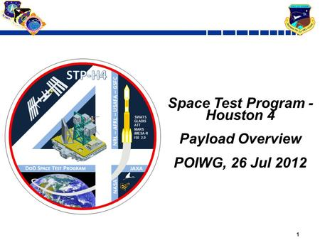 1 Space Test Program - Houston 4 Payload Overview POIWG, 26 Jul 2012.
