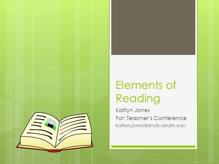 Elements of Reading Kaitlyn Jones For: Teacher's Conference