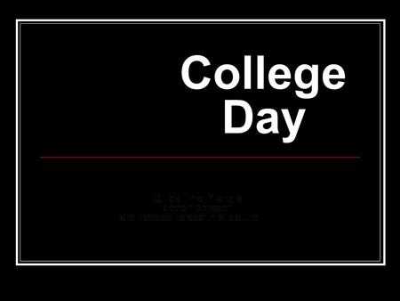 College Day. General Information 3,400 undergraduate students and 150 graduate students. Students from 46 States, 58 Countries About three hours from.