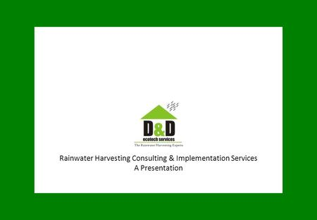 Rainwater Harvesting Consulting & Implementation Services A Presentation.