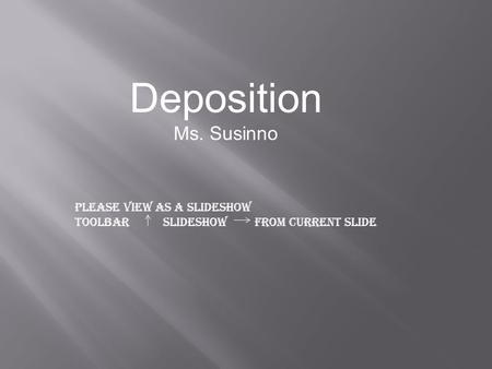 Deposition Ms. Susinno Please view as a slideshow Toolbar Slideshow From Current Slide.