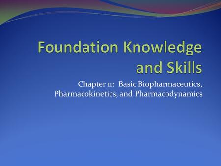 Chapter 11: Basic Biopharmaceutics, Pharmacokinetics, and Pharmacodynamics.