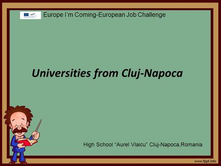 "Universities from Cluj-Napoca Europe I'm Coming-European Job Challenge High School ""Aurel Vlaicu"" Cluj-Napoca,Romania."