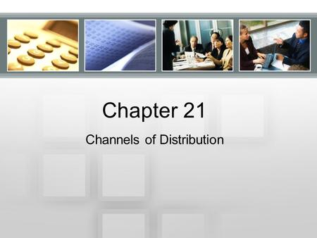 Chapter 21 Channels of Distribution. Chapter 21.1 Distribution.