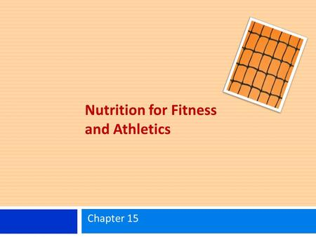 Nutrition for Fitness and Athletics Chapter 15. Learning Objectives Understand the importance of diet for fitness and athletics. Know the approximate.