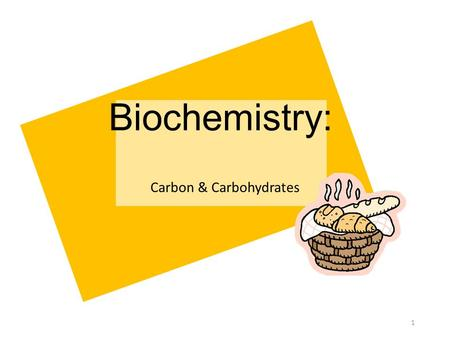 Biochemistry: Carbon & Carbohydrates 1. I. ROLE OF CARBON IN ORGANISMS:  Organic compounds = compounds that contain carbon and hydrogen Ex: carbohydrates,