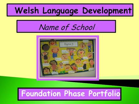 Foundation Phase Portfolio. Llafaredd / Oracy Darllen / Reading Ysgrifennu / Writing Welsh Language Development.