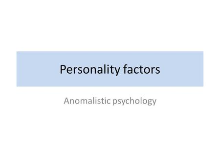 Personality factors Anomalistic psychology. Neuroticism Tendency to experience negative emotional states e.g. anger, anxiety, depression, guilt, rather.