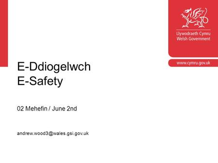 Corporate slide master With guidelines for corporate presentations E-Ddiogelwch E-Safety 02 Mehefin / June 2nd