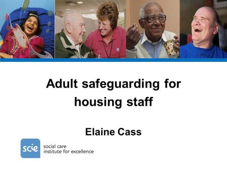 Adult safeguarding for housing staff Elaine Cass.