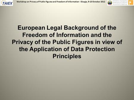 European Legal Background of the Freedom of Information and the Privacy of the Public Figures in view of the Application of Data Protection Principles.