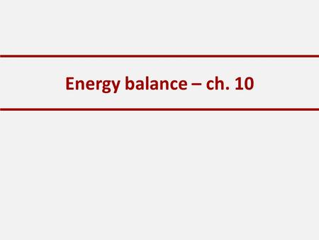 Energy balance – ch. 10. Energy The ability to do work Quantitatively the most important nutrient in the diet Derived from the oxidation of organic molecules.