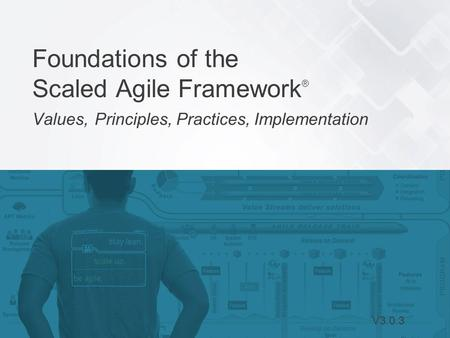 Leffingwell et al. © 2015 Scaled Agile, Inc. All Rights Reserved 1 Foundations of the Scaled Agile Framework ® Values, Principles, Practices, Implementation.
